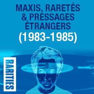 Maxis, raretés et pressages étrangers (1983-1985)