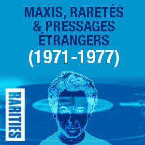 Maxis, raretés et pressages étrangers (1971-1977)