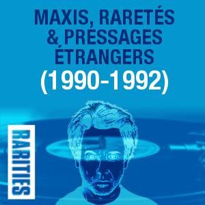 Maxis, raretés et pressages étrangers (1990-1992)
