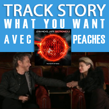 La track story de What you want, avec Peaches et JMJ