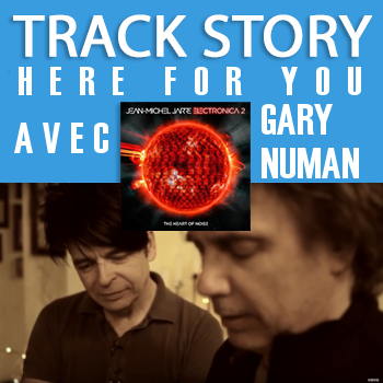 "La track story de ""Here for you"" avec Gary Numan et JMJ"
