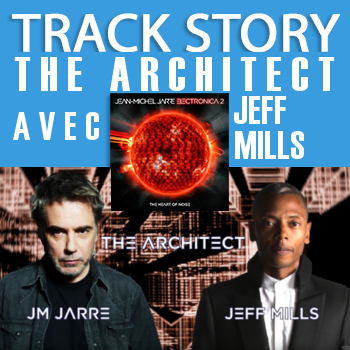 La track story de The Architect, avec Jeff Mills et JMJ